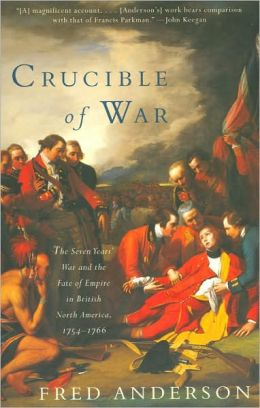 Crucible of War: The Seven Years' War and the Fate of Empire in British North America, 1754-1766