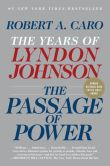 Book Cover Image. Title: The Passage of Power:  The Years of Lyndon Johnson, Volume 4, Author: Robert A. Caro