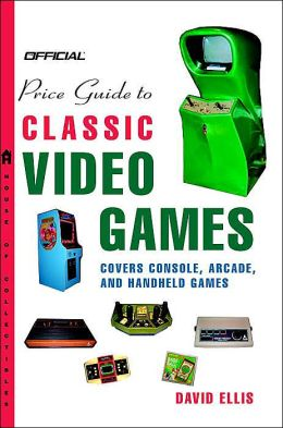 Official Price Guide to Classic Video Games: Covers Console, Arcade and Handheld Games