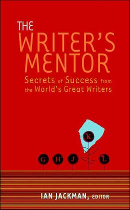The Writer's Mentor: Secrets of Success from the World's Great Writers