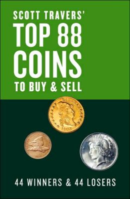 Scott Travers' Top 88 Coins to Buy and Sell: 44 Winners and 44 Losers