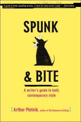 Spunk and Bite: A Writer's Guide to Bold, Contemporary Style