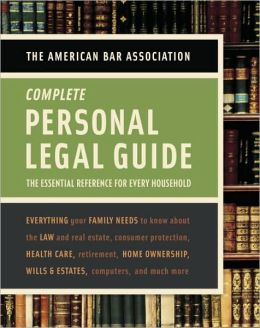 American Bar Association Complete Personal Legal Guide: The Essential Reference for Every Household
