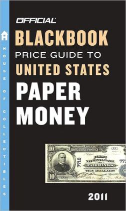 The Official Blackbook Price Guide to United States Paper Money 2011, 43rd Editi on