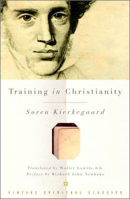 Training in Christianity and the Edifying Discourse Which Accompanied It (Vintage Spiritual Classics)