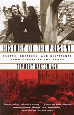 History of the Present: Essays, Sketches, and Dispatches from Europe in the 1990's