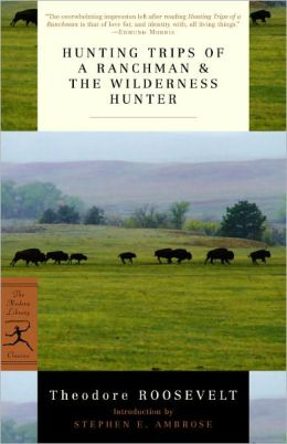Hunting Trips of a Ranchman and the Wilderness Hunter (Modern Library Series)
