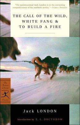 The Call of the Wild, White Fang and To Build a Fire (Modern Library Series)