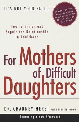 For Mothers of Difficult Daughters: How to Enrich and Repair the Relationship in Adulthood