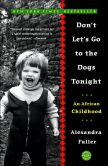 Book Cover Image. Title: Don't Let's Go to the Dogs Tonight:  An African Childhood, Author: Alexandra Fuller