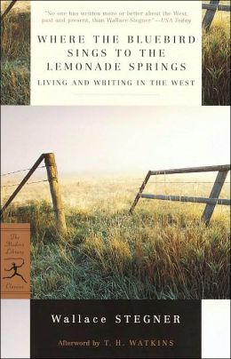 Where the Bluebird Sings to the Lemonade Springs: Living and Writing in the West