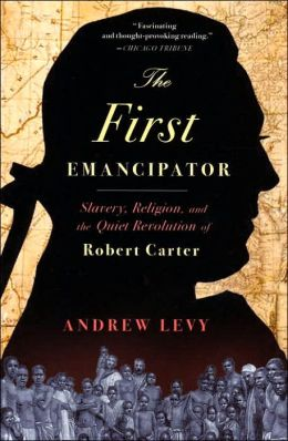 First Emancipator: Slavery, Religion, and the Quiet Revolution of Robert Carter