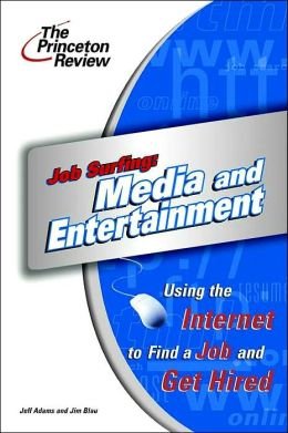 Media and Entertainment: Using the Internet to Find a Job and Get Hired