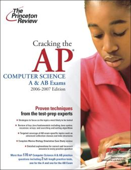 Cracking the AP Computer Science A and AB Exam, 2006-2007 Edition