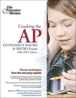 Cracking the AP Economics Macro and Micro Exams, 2006-2007 Edition