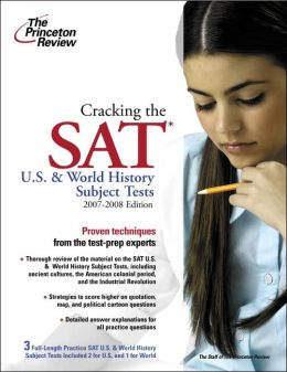 Cracking the SAT U. S. and World History Subject Tests, 2007-2008 Edition