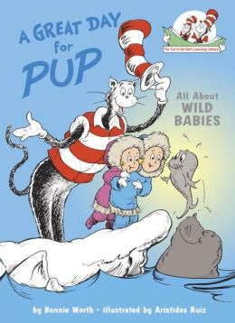 A Great Day for Pup!: All about Wild Babies (Cat in the Hat's Learning Library Series)