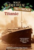 Book Cover Image. Title: Magic Tree House Fact Tracker #7:  Titanic: A Nonfiction Companion to Magic Tree House #17: Tonight on the Titanic, Author: Mary Pope Osborne