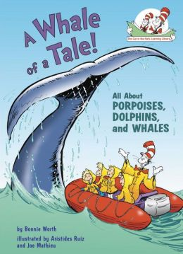 A Whale of a Tale!: All About Porpoises, Dolphins, and Whales (Cat in the Hat's Learning Library Series)