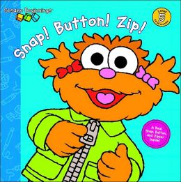 Snap! Button! Zip! (Sesame Beginnings Series)