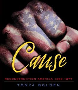 Cause: Reconstruction America 1863-1877