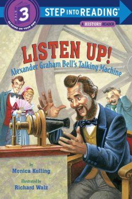Listen Up!: Alexander Graham Bell's Talking Machine (Step into Reading Book Series: A Step 3 Book)