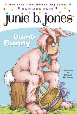 Junie B., First Grader: Dumb Bunny (Junie B. Jones Series #27)