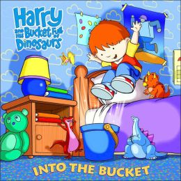 Harry and His Bucket Full of Dinosaurs: Into the Bucket
