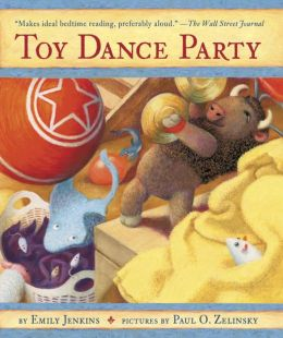 Toy Dance Party: Being the Further Adventures of a Bossyboots Stingray, a Courageous Buffalo, and a Hopeful Round Someone Called Plastic