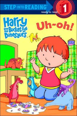 Harry and His Bucket Full of Dinosaurs Uh-Oh! (Step into Reading Book Series: A Step 1 Book