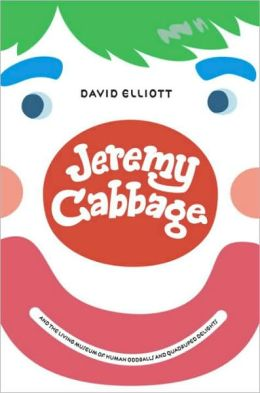 Jeremy Cabbage and the Living Museum of Human Oddballs and Quadruped Delights