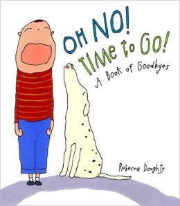 Oh No! Time to Go!: A Book of Goodbyes