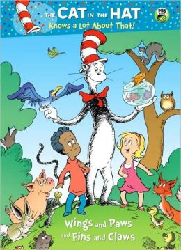Wings and Paws and Fins and Claws (The Cat in the Hat Knows a Lot About That Series)