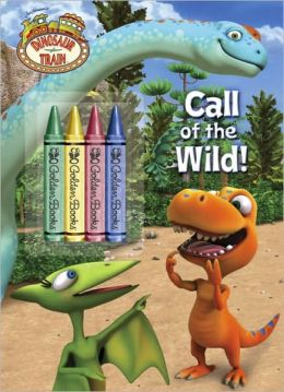 Call of the Wild! (Dinosaur Train Series)
