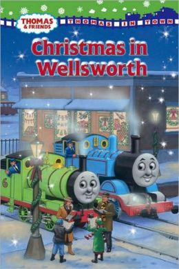 Christmas in Wellsworth (Thomas and Friends: Thomas In Town Series)