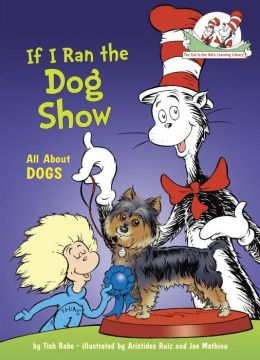 If I Ran the Dog Show: All About Dogs (Cat in the Hat's Learning Library Series)