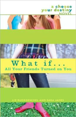 What If . . . All Your Friends Turned on You (Choose Your Destiny Series)
