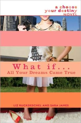What If . . . All Your Dreams Came True (Choose Your Destiny Series)