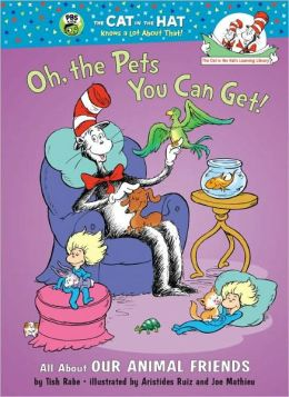 Oh, the Pets You Can Get!: All about Our Animal Friends (Cat in the Hat's Learning Library Series)