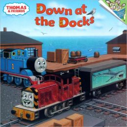Down at the Docks (Thomas the Tank Engine and Friends Series)