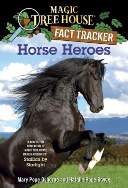 Magic Tree House Fact Tracker #27: Horse Heroes: A Nonfiction Companion to Magic Tree House #49: Stallion by Starlight