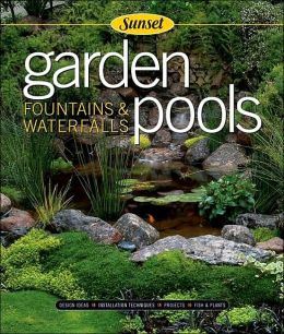 Garden Pools, Fountains and Waterfalls: Sunset, Design Ideeas, Installation Techniques, Projects
