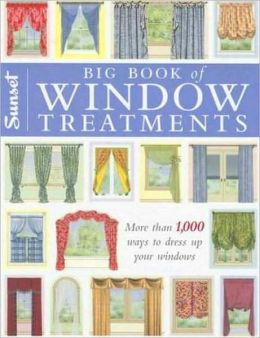 Big Book of Window Treatments: More Than 1,000 Ways to Dress Up Your Windows