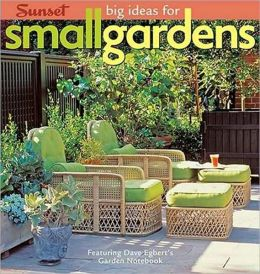 Big Ideas for Small Gardens: Featuring Dave Egbert's Garden Notebook