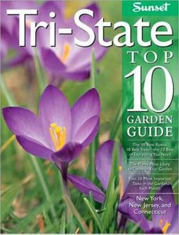 Tri-state Top 10 Garden Guide: The Plants Most Likely to Thrive in Your Garden