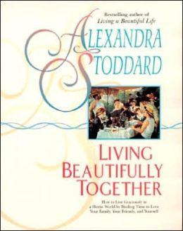 Alexandra Stoddard's Living Beautifully Together