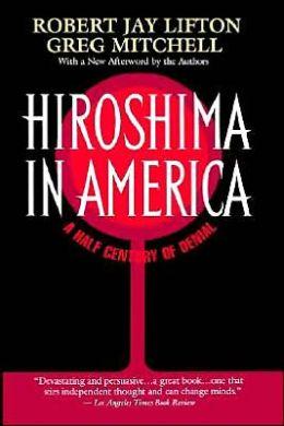 Hiroshima in America: Fifty Years of Denial