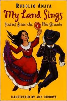 My Land Sings: Stories from the Rio Grande