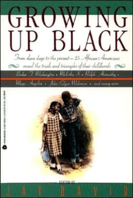 Growing Up Black : From Slave Days to the Present-25 African-Americans Reveal the Trials and Triumphs of Their Childhoods