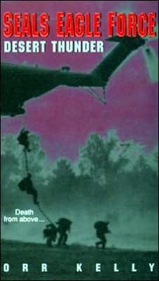 Seals Eagle Force: Desert Thunder Orr Kelly